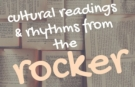 Cultural Readings and Rhythms from the Rocker